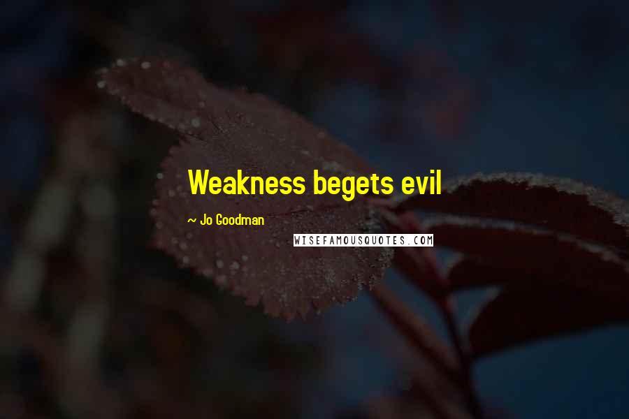 Jo Goodman quotes: Weakness begets evil