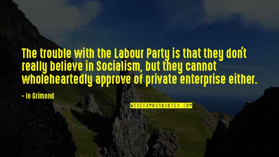 Jo Grimond Quotes By Jo Grimond: The trouble with the Labour Party is that
