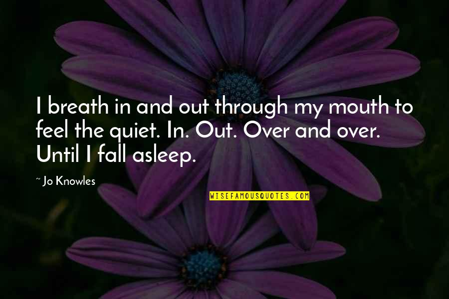 Jo Knowles Quotes By Jo Knowles: I breath in and out through my mouth