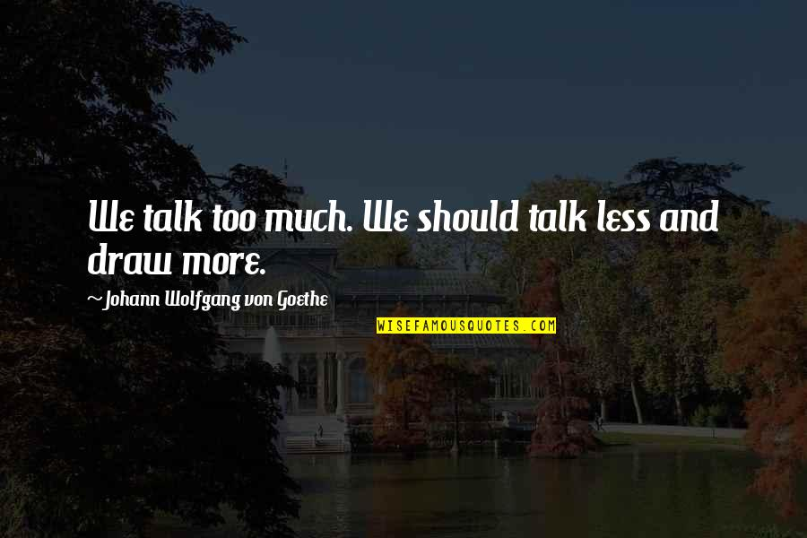 Jo Knowles Quotes By Johann Wolfgang Von Goethe: We talk too much. We should talk less