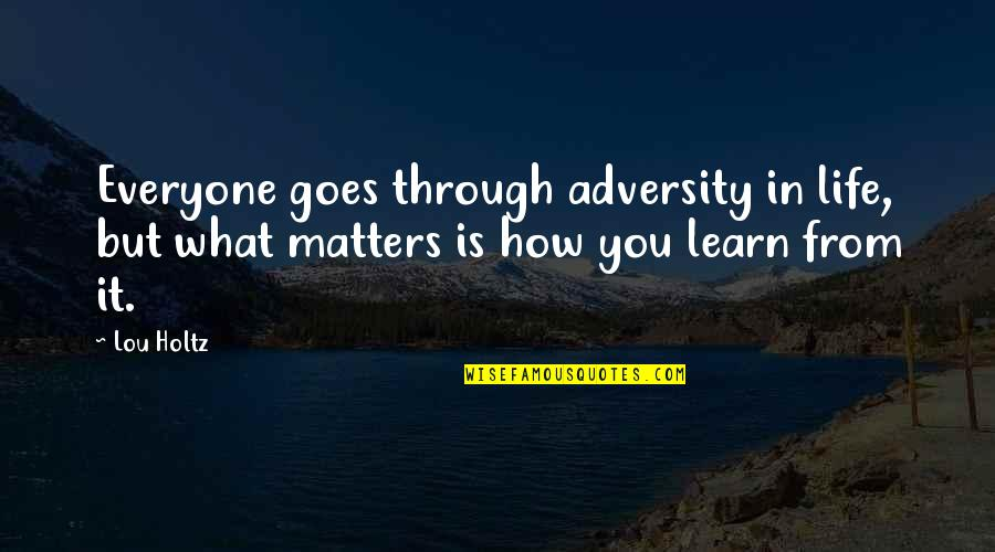 Jo Knowles Quotes By Lou Holtz: Everyone goes through adversity in life, but what