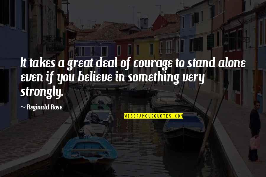 Jo Knowles Quotes By Reginald Rose: It takes a great deal of courage to