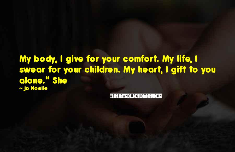"""Jo Noelle quotes: My body, I give for your comfort. My life, I swear for your children. My heart, I gift to you alone."""" She"""