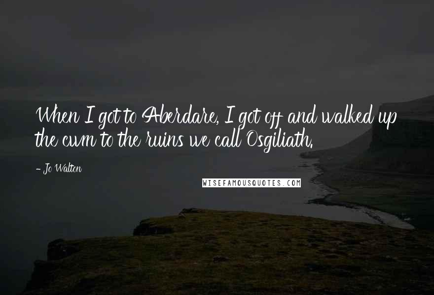 Jo Walton quotes: When I got to Aberdare, I got off and walked up the cwm to the ruins we call Osgiliath.