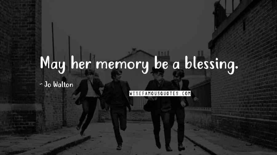 Jo Walton quotes: May her memory be a blessing.