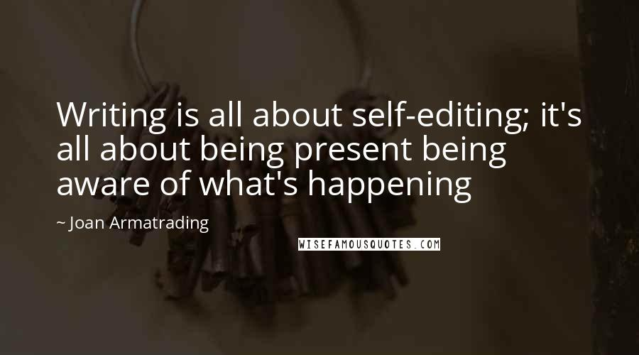 Joan Armatrading quotes: Writing is all about self-editing; it's all about being present being aware of what's happening