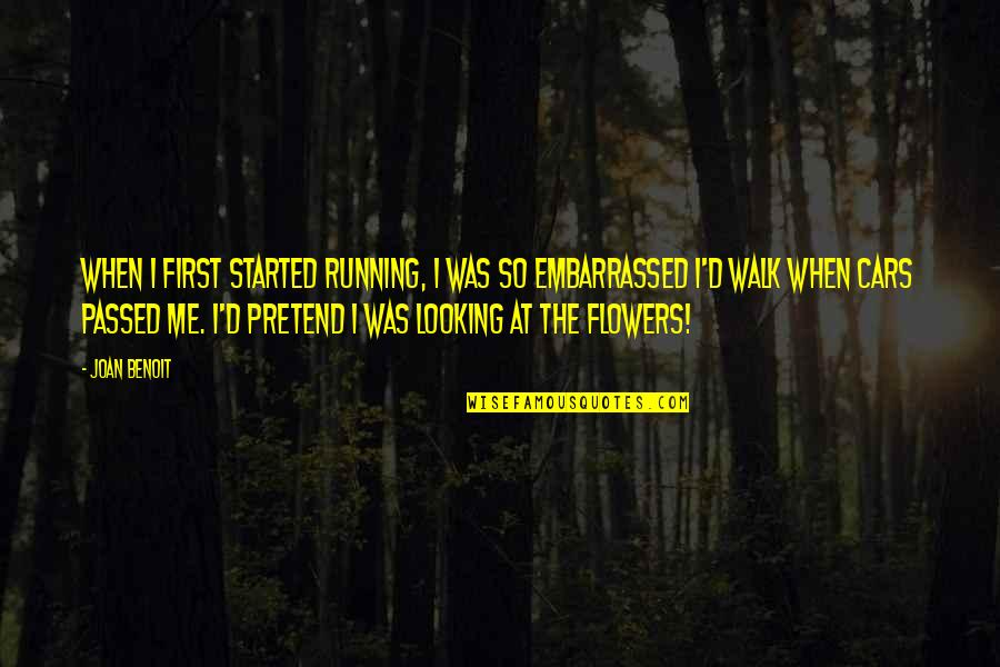 Joan Benoit Quotes By Joan Benoit: When I first started running, I was so