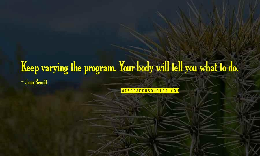 Joan Benoit Quotes By Joan Benoit: Keep varying the program. Your body will tell