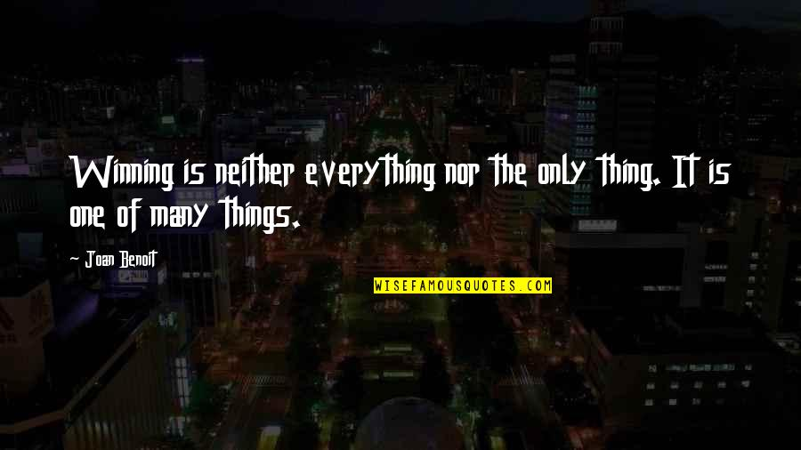 Joan Benoit Quotes By Joan Benoit: Winning is neither everything nor the only thing.