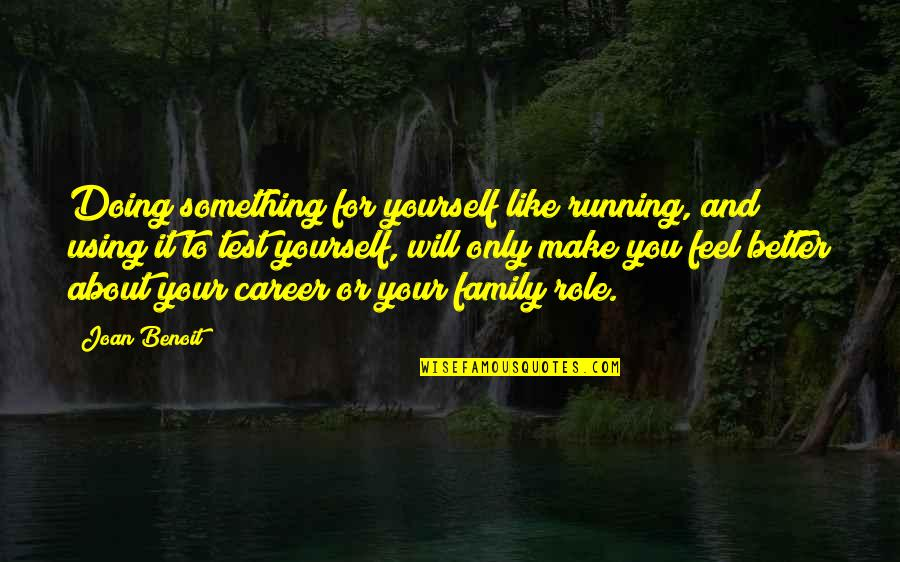 Joan Benoit Quotes By Joan Benoit: Doing something for yourself like running, and using