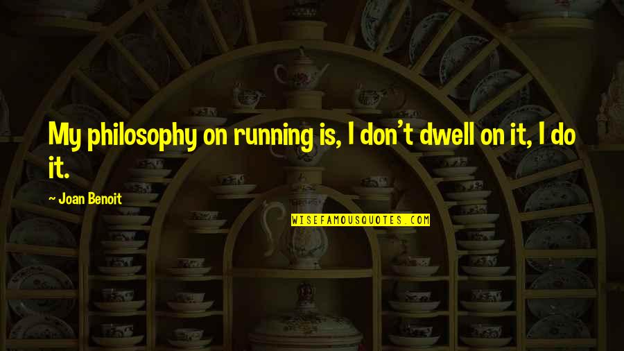 Joan Benoit Quotes By Joan Benoit: My philosophy on running is, I don't dwell
