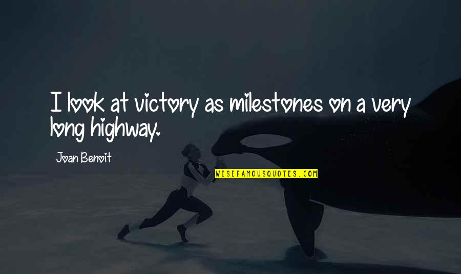 Joan Benoit Quotes By Joan Benoit: I look at victory as milestones on a