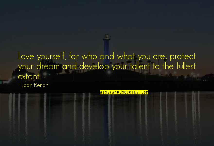 Joan Benoit Quotes By Joan Benoit: Love yourself, for who and what you are;