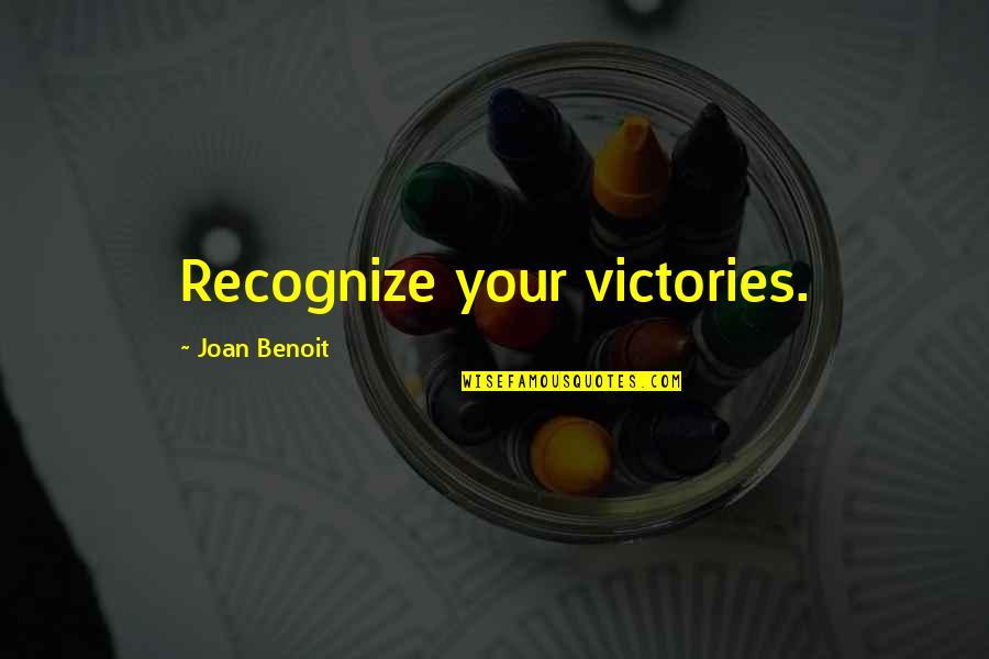 Joan Benoit Quotes By Joan Benoit: Recognize your victories.