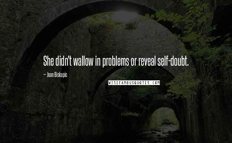 Joan Biskupic quotes: She didn't wallow in problems or reveal self-doubt.