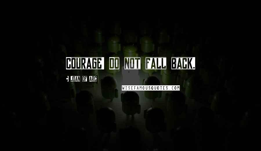 Joan Of Arc quotes: Courage! Do not fall back.