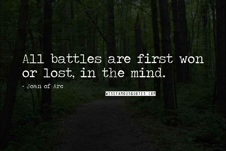 Joan Of Arc quotes: All battles are first won or lost, in the mind.