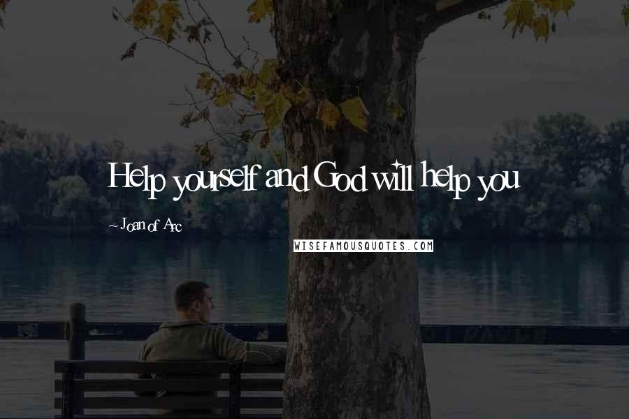 Joan Of Arc quotes: Help yourself and God will help you
