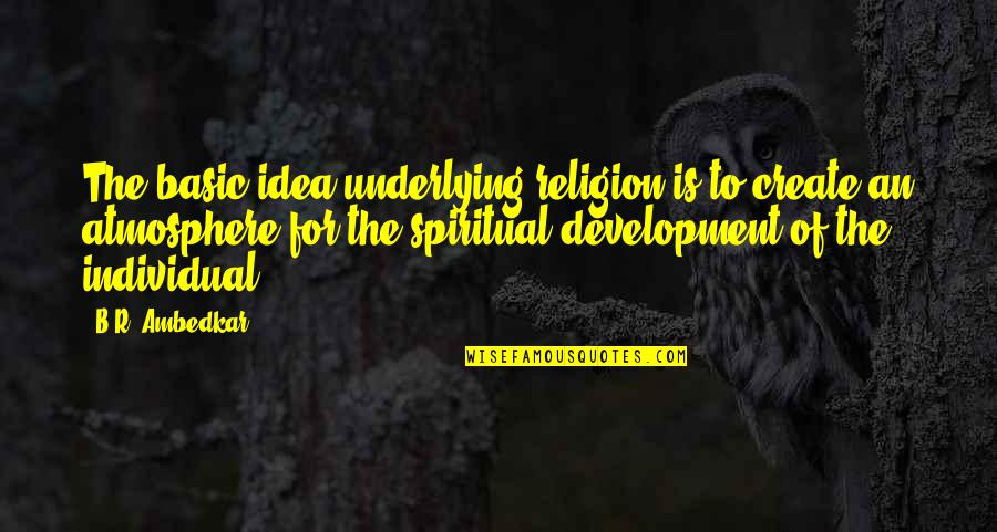 Joan Rivers Funny Quotes By B.R. Ambedkar: The basic idea underlying religion is to create