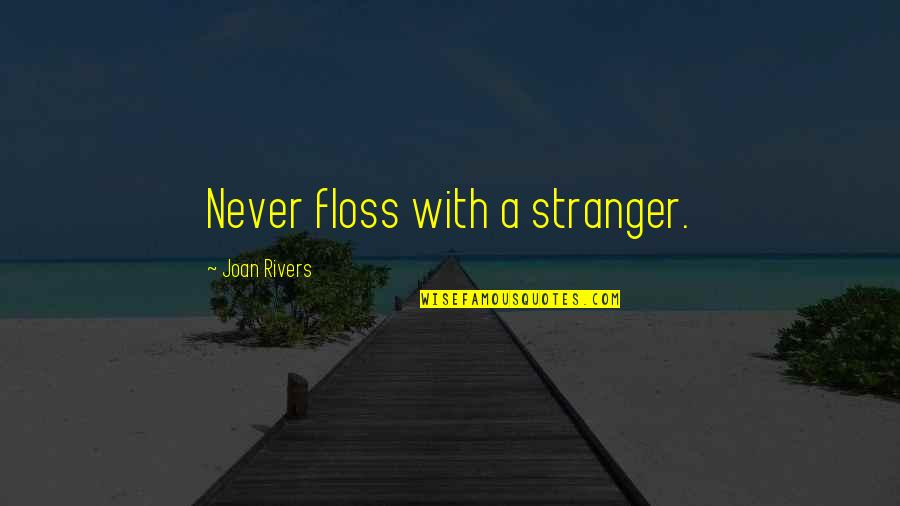 Joan Rivers Funny Quotes By Joan Rivers: Never floss with a stranger.