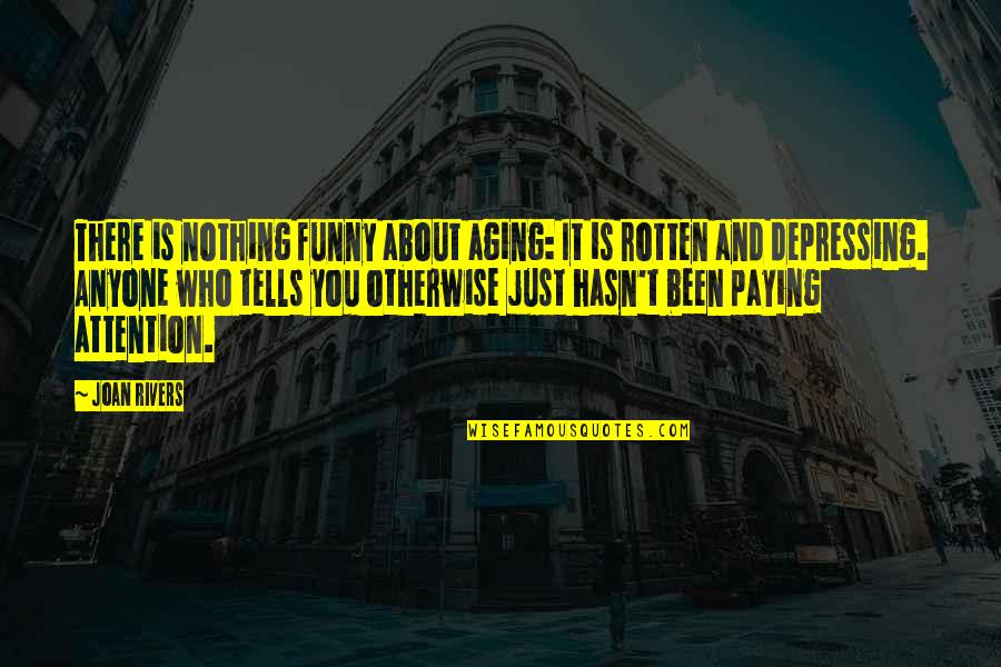 Joan Rivers Funny Quotes By Joan Rivers: There is nothing funny about aging: It is