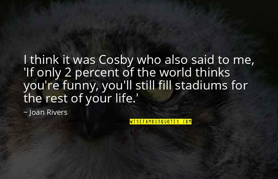 Joan Rivers Funny Quotes By Joan Rivers: I think it was Cosby who also said
