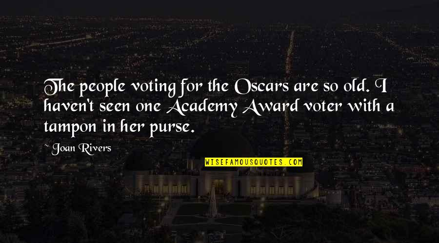 Joan Rivers Funny Quotes By Joan Rivers: The people voting for the Oscars are so