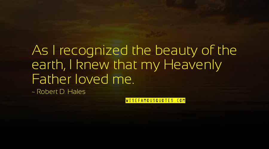 Joan Rivers Funny Quotes By Robert D. Hales: As I recognized the beauty of the earth,