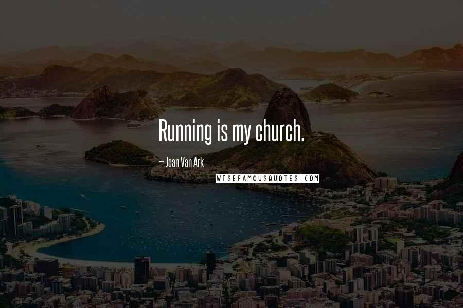 Joan Van Ark quotes: Running is my church.