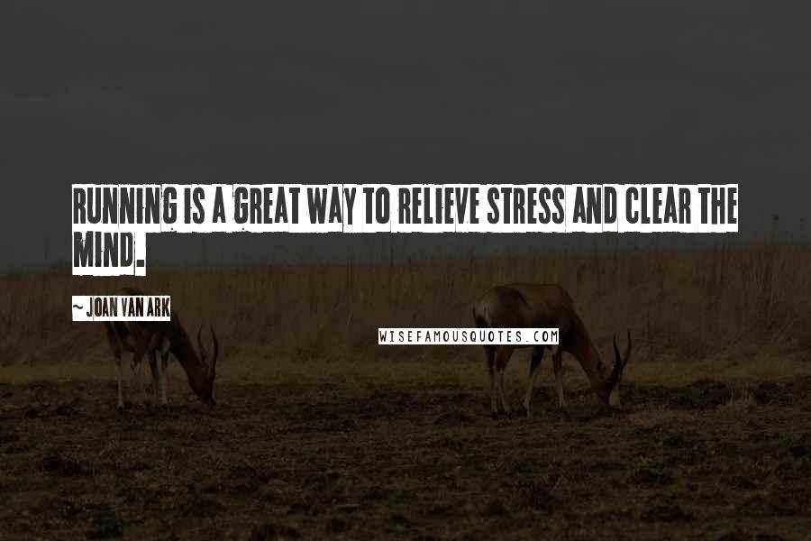 Joan Van Ark quotes: Running is a great way to relieve stress and clear the mind.