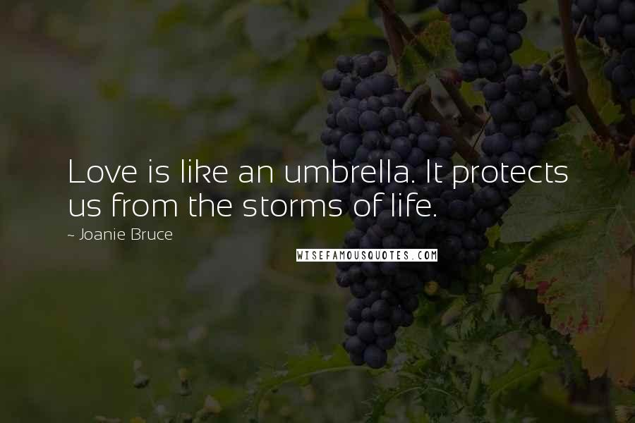 Joanie Bruce quotes: Love is like an umbrella. It protects us from the storms of life.