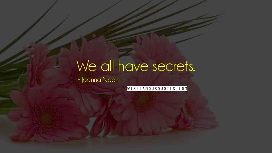 Joanna Nadin quotes: We all have secrets.