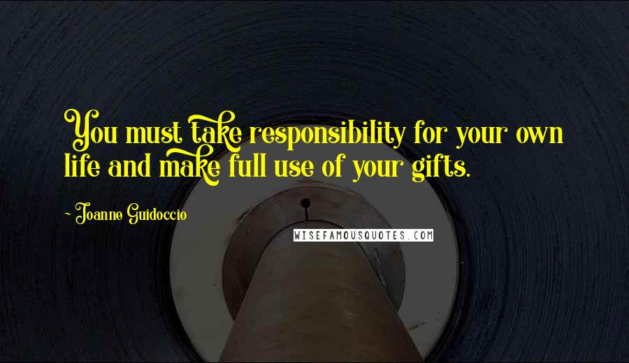 Joanne Guidoccio quotes: You must take responsibility for your own life and make full use of your gifts.