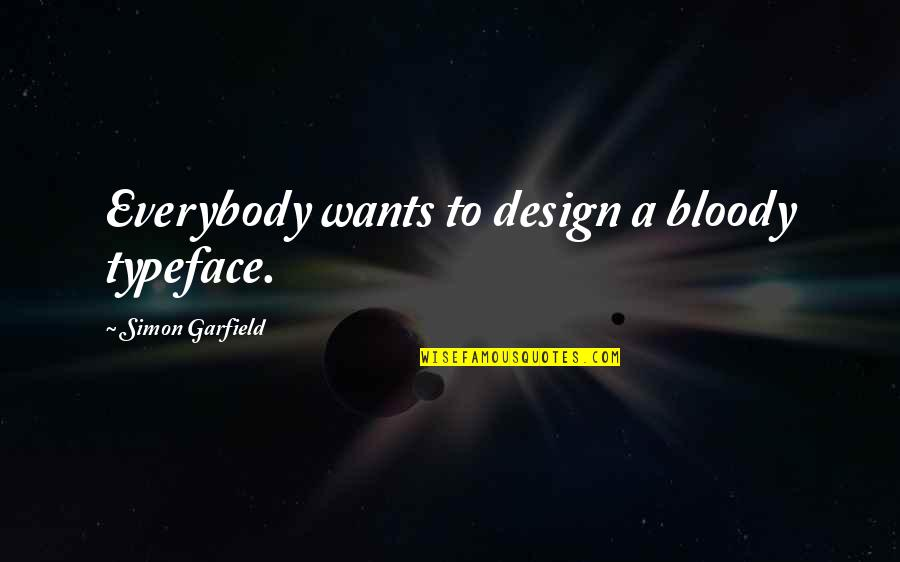 Joaquin Phoenix Signs Quotes By Simon Garfield: Everybody wants to design a bloody typeface.