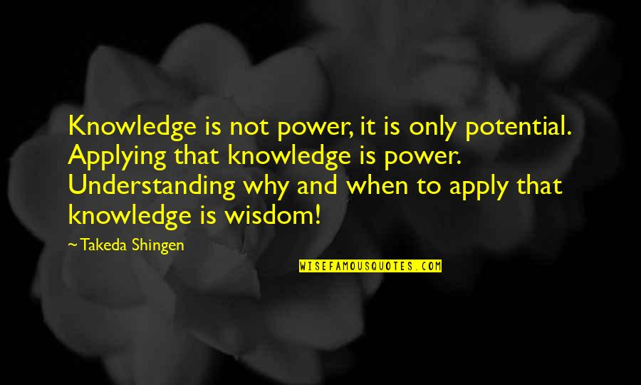 Joaquin Phoenix Signs Quotes By Takeda Shingen: Knowledge is not power, it is only potential.