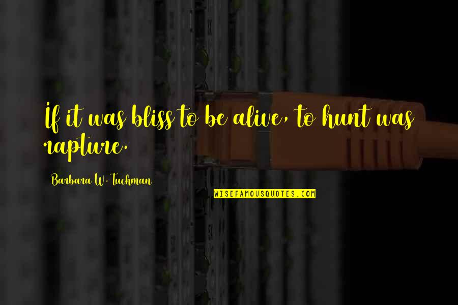 Job Hunt Quotes By Barbara W. Tuchman: If it was bliss to be alive, to
