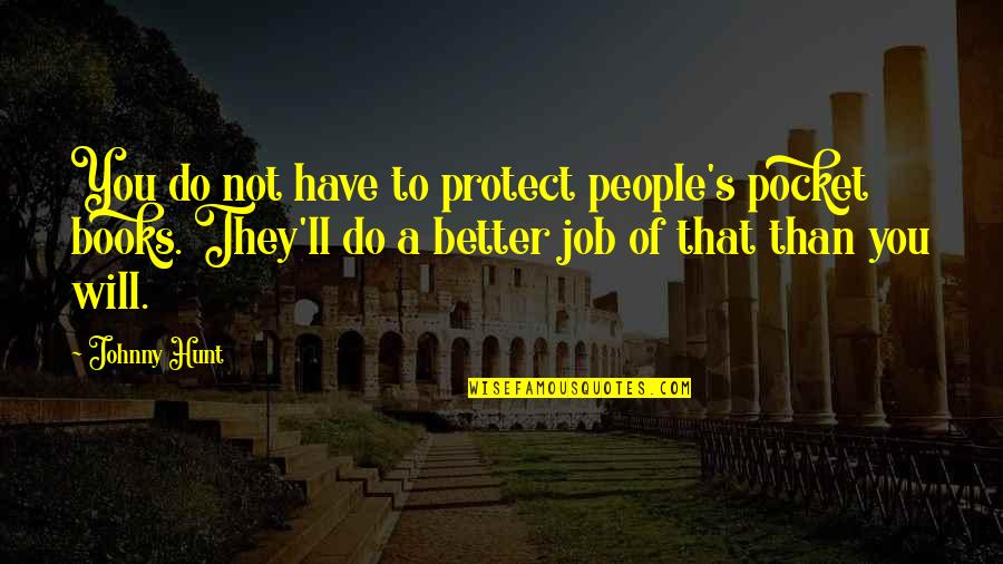 Job Hunt Quotes By Johnny Hunt: You do not have to protect people's pocket
