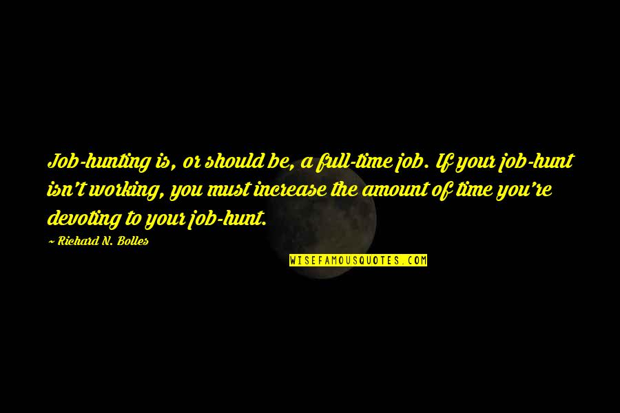 Job Hunt Quotes By Richard N. Bolles: Job-hunting is, or should be, a full-time job.