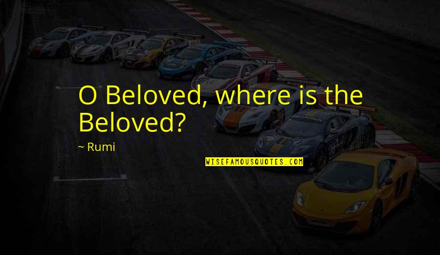 Job Leavers Quotes By Rumi: O Beloved, where is the Beloved?