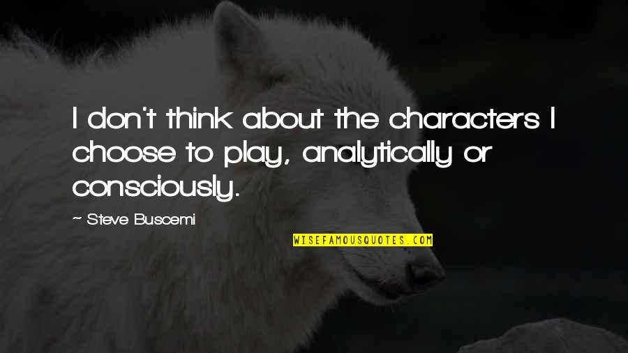Job Leavers Quotes By Steve Buscemi: I don't think about the characters I choose