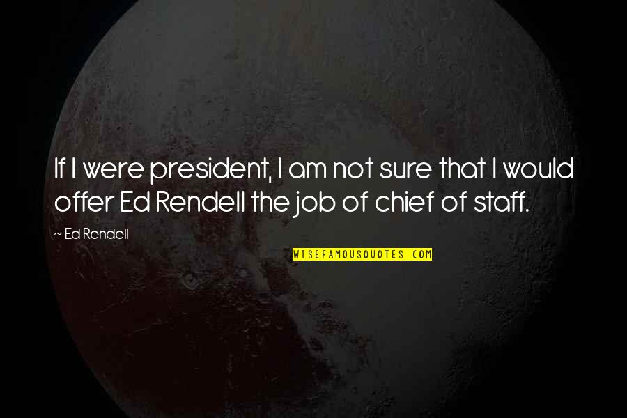 Job Offer Quotes By Ed Rendell: If I were president, I am not sure
