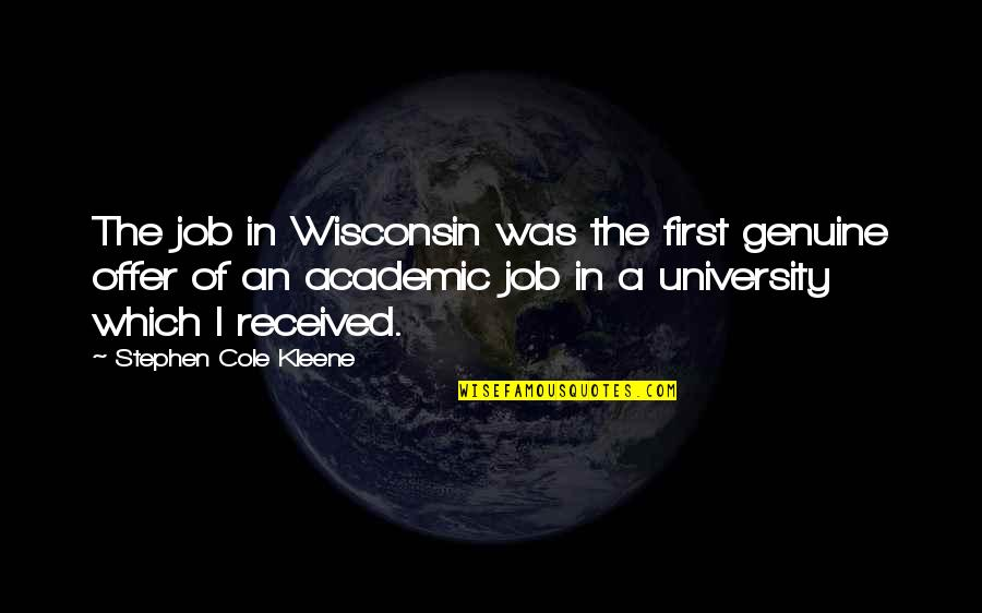 Job Offer Quotes By Stephen Cole Kleene: The job in Wisconsin was the first genuine