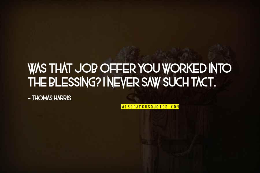 Job Offer Quotes By Thomas Harris: Was that job offer you worked into the