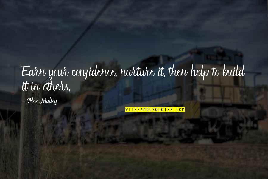 Job Quotes Quotes By Alex Malley: Earn your confidence, nurture it, then help to