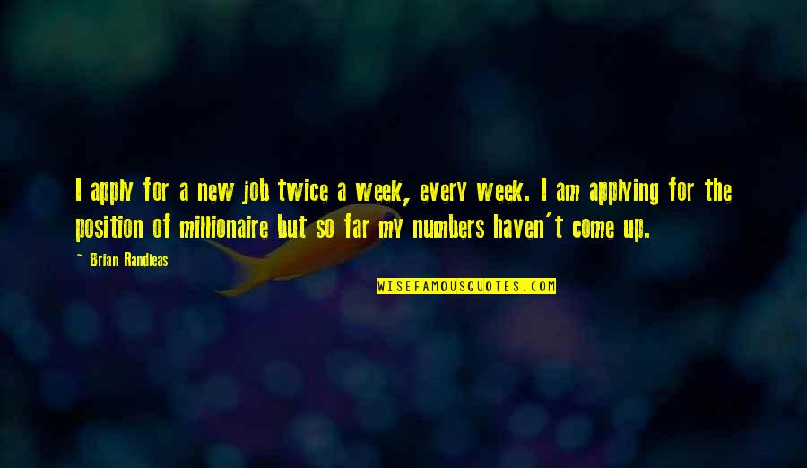 Job Quotes Quotes By Brian Randleas: I apply for a new job twice a