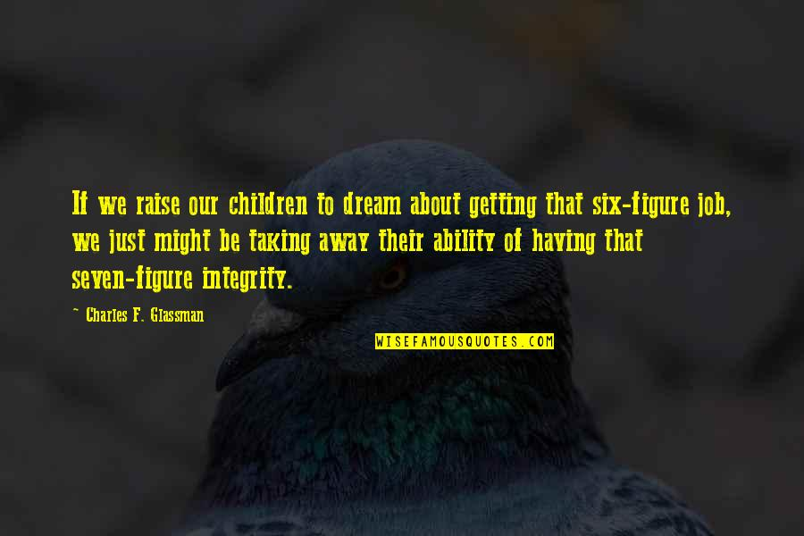 Job Quotes Quotes By Charles F. Glassman: If we raise our children to dream about