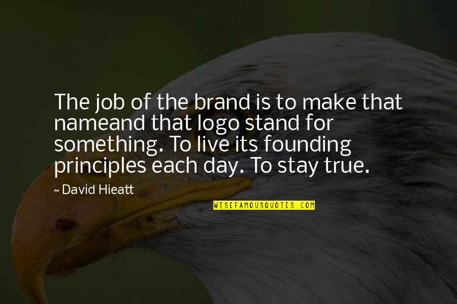 Job Quotes Quotes By David Hieatt: The job of the brand is to make