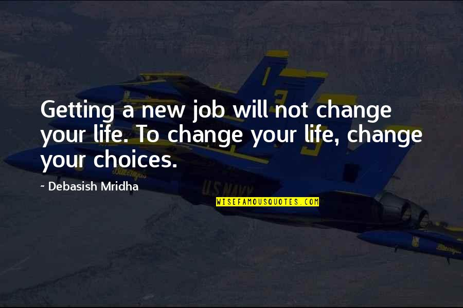 Job Quotes Quotes By Debasish Mridha: Getting a new job will not change your
