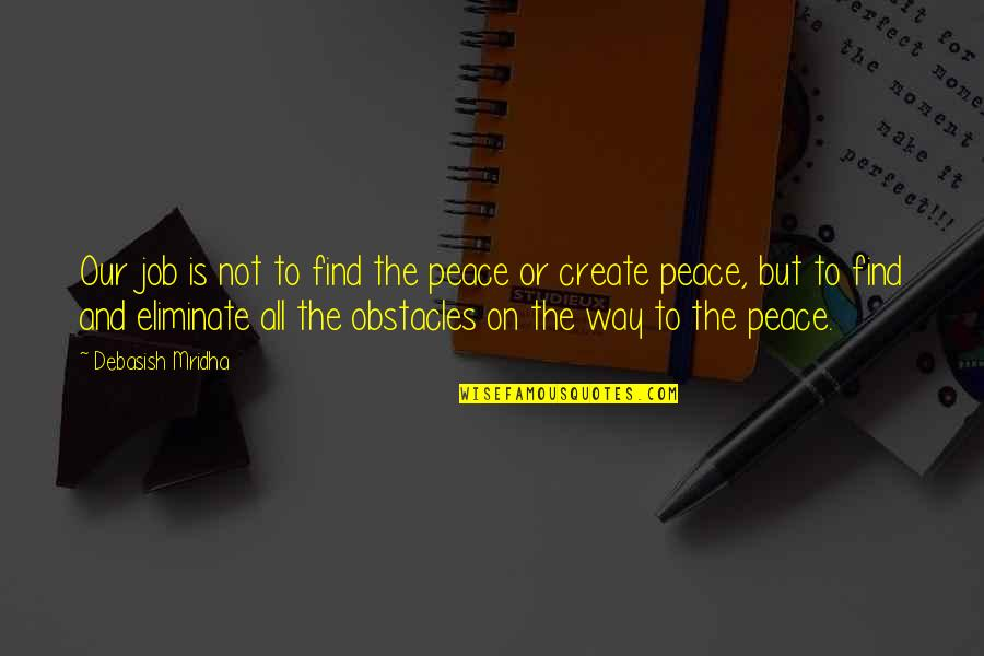 Job Quotes Quotes By Debasish Mridha: Our job is not to find the peace