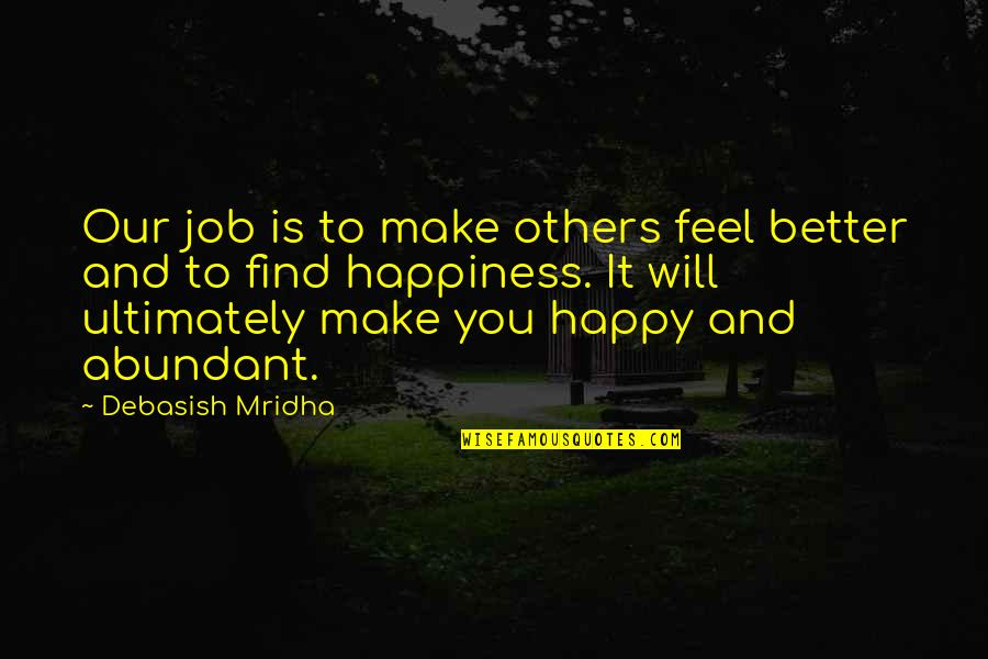 Job Quotes Quotes By Debasish Mridha: Our job is to make others feel better